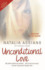Unconditional Love : My Mother's Life Before Me - Natalia Aggiano