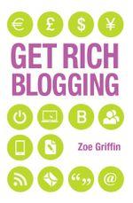 Get Rich Blogging - Zoe Griffin