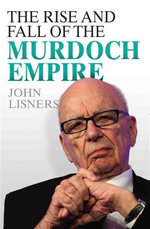 Rise and Fall of the Murdoch Empire - John Lisners