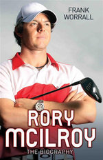 Rory Mcilroy - the Biography : The Biography - Frank Worrall