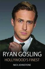 Ryan Gosling : Hollywood's Finest - Nick Johnstone