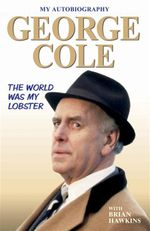 George Cole : The World is My Lobster - George Cole