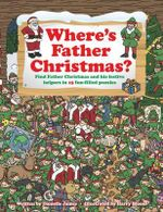 Where's Father Christmas : Find Father Christmas and His Festive Helpers in 15 Fun-filled Puzzles. - Danielle James