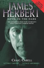 James Herbert - The Devil in the Dark : The Authorised True Story of Britain's Most Terrifying Horror Writer - Craig Cabell