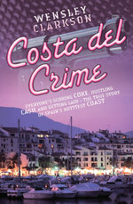 Costa Del Crime : Scoring Coke, Hustling Cash and Getting Laid - The True Story of Spain's Hottest Coast - Wensley Clarkson