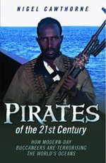 Pirates of the 21st Century - How Modern-Day Buccaneers are Terrorising the World's Oceans - Nigel Cawthorne