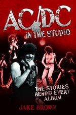 AC/DC in the Studio - The Stories Behind Every Album - Jake Brown