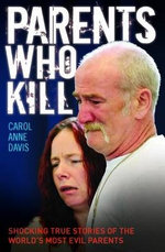 Parents Who Kill - Shocking True Stories of The World's Most Evil Parents : Shocking True Stories of the World's Most Evil Parents - Carol Anne Davis