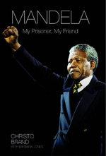 Mandela : My Prisoner, My Friend - Christo Brand