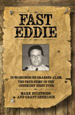 Fast Eddie : In 60 seconds he grabbed GBP1.2M. This is the true story of the cheekiest heist ever. - Mark Bulstrode