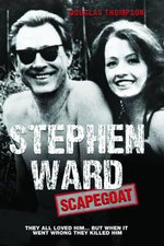 Stephen Ward: Scapegoat : They all loved him... But when it went wrong they killed him - Douglas Thompson
