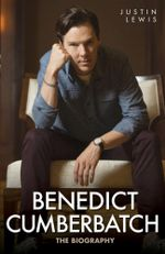 Benedict Cumberbatch : The Biography - Justin Lewis