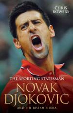 Novak Djokovic : The Sporting Statesman - Chris Bowers