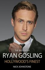 Ryan Gosling - America's Finest : Hollywood's Finest - Nick Johnstone