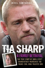 Tia Sharp - A Family Betrayal : The True Story of how a Step-Grandfather Murdered the Young Girl Who Trusted Him. - Nigel Cawthorne