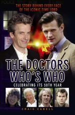 The Doctors Who's Who - The Story Behind Every Face of the Iconic Time Lord : Celebrating its 50th Year - Craig Cabell