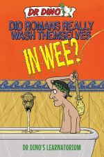 Did Romans Really Wash Themselves in Wee? : Dr. Dino's Learnatorium - Noel Botham