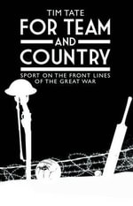 For Team and Country : Sport on the Frontlines of the Great War - Tim Tate