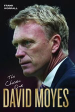 David Moyes : The Chosen One - Frank Worrall