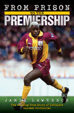 From Prison to the Premiership - The Amazing True Story of Britain's Hardest Footballer - Jamie Lawrence