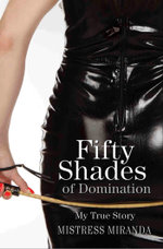 Fifty Shades of Domination - My True Story - Mistress Miranda