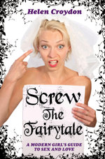 Screw the Fairytale - A Modern Girl's Guide to Sex and Love - Helen Croydon