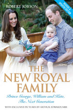 The New Royal Family - Prince George, William and Kate : The Next Generation - Robert Jobson