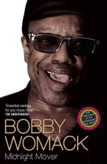 Bobby Womack : Midnight Mover 1944 - 2014 - Bobby Womack