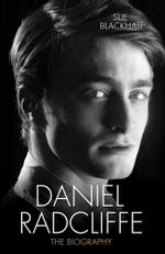 Daniel Radcliffe : The Biography - Sue Blackhall