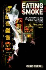 Eating Smoke : One Man's Descent into Drug Psychosis in Hong Kong's Triad Heartland - Chris Thrall