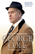 George Cole : The World Was My Lobster - George Cole