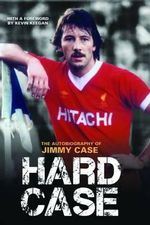 Hard Case : The Autobiography of Jimmy Case - Jimmy Case