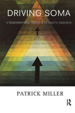 Driving Soma : A Transformational Process in the Analytic Encounter - Patrick Miller