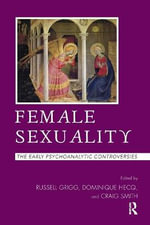 Female Sexuality : The Early Psychoanalytic Controversies