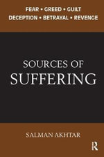 Sources of Suffering : Fear, Greed, Guilt, Deception, Betrayal, and Revenge - Salman Akhtar