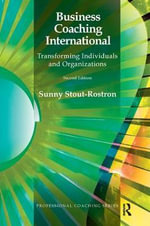 Business Coaching International : Transforming Individuals and Organizations - Sunny Stout Rostron