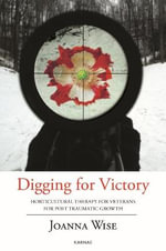 Digging for Victory : Horticultural Therapy With Veterans for Post-Traumatic Growth - Joanna Wise