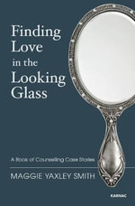 Finding Love in the Looking Glass : A Book of Counselling Case Stories - Maggie Yaxley Smith