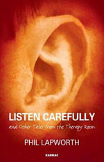 Listen Carefully and Other Tales from the Therapy Room - Phil Lapworth