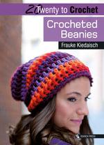 Crocheted Beanies : Twenty to Make - Frauke Kiedaisch