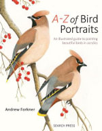 A-Z of Bird Portraits : An Illustrated Guide to Painting Beautiful Birds in Acrylics - Andrew Forkner