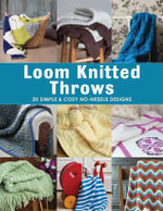 Loom Knitted Throws : 20 Simple and Cosy, No Needle Designs for All Loom Knitters - Isela Phelps