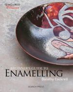 Beginner's Guide to Enamelling : Search Press Classics - Dorothy Cockrell