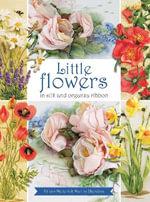 Little Flowers in Silk & Organza Ribbon - Di van Niekerk