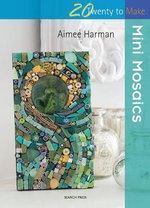 Twenty to Make : Mini Mosaics - Aimee Harman