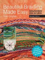 Beautiful Braiding Made Easy : Using Kumihimo Disks and Plates - Helen Deighan
