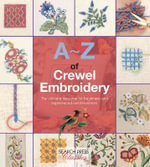 A-Z of Crewel Embroidery : Search Press Classics