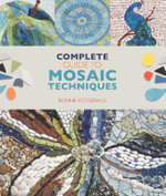 Complete Guide to Mosaic Techniques : A Complete Guide, with Contributions from 40 International Artists - Bonnie Fitzgerald