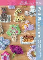 Felt Brooches : With Free Machine Stitching - Myra Hutton