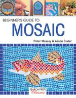 Beginner's Gudie to Mosaic : Search Press Classics - Alison Slater